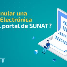 ¿Cómo Anular una Factura Electrónica desde el portal de SUNAT?